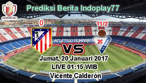Berita Indoplay - Prediksi Atletico Madrid Vs Eibar Jumat, 20 Januari 2017. Pertandingan Copa del Rey antara Atletico Madrid Vs Eibar di Stadion Vicente Calderón pada pukul 01:15 WIB dini hari.