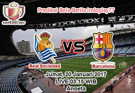 Berita Indoplay - Prediksi Real Sociedad Vs Barcelona Jumat, 20 Januari 2017. Pertandingan Copa del Rey antara Real Sociedad Vs Barcelona di Stadion Anoeta pada pukul 03:15 WIB dini hari.