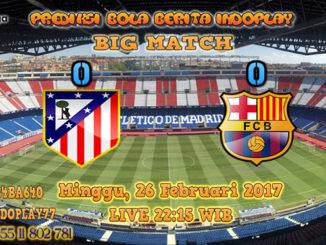 Berita Indoplay - Prediksi Atletico Madrid Vs Barcelona 26 Feb 2017. Pertandingan BIG MATCH La Liga Spanyol antara Atletico Madrid Vs Barcelona di Vicente Calderón Stadium pada pukul 22:15 WIB.
